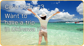 Case Study #3Want to have a trip in Okinawa !?